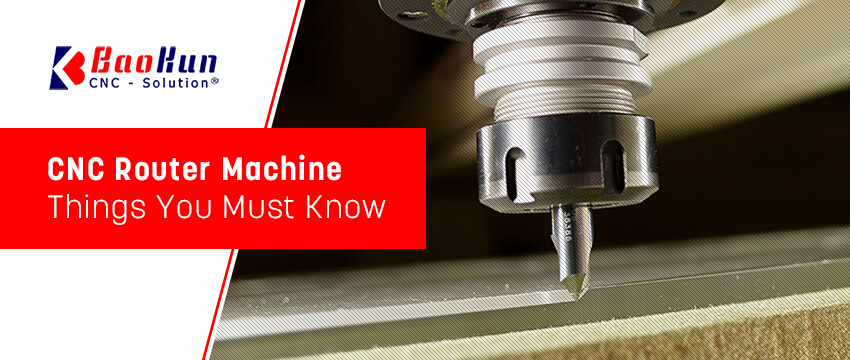 CNC Router Machine:  Things You Must Know