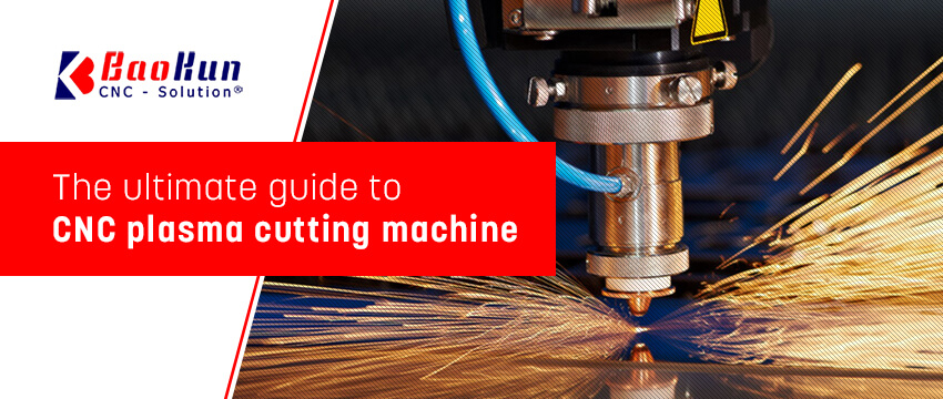 The ultimate guide to CNC plasma cutting machine